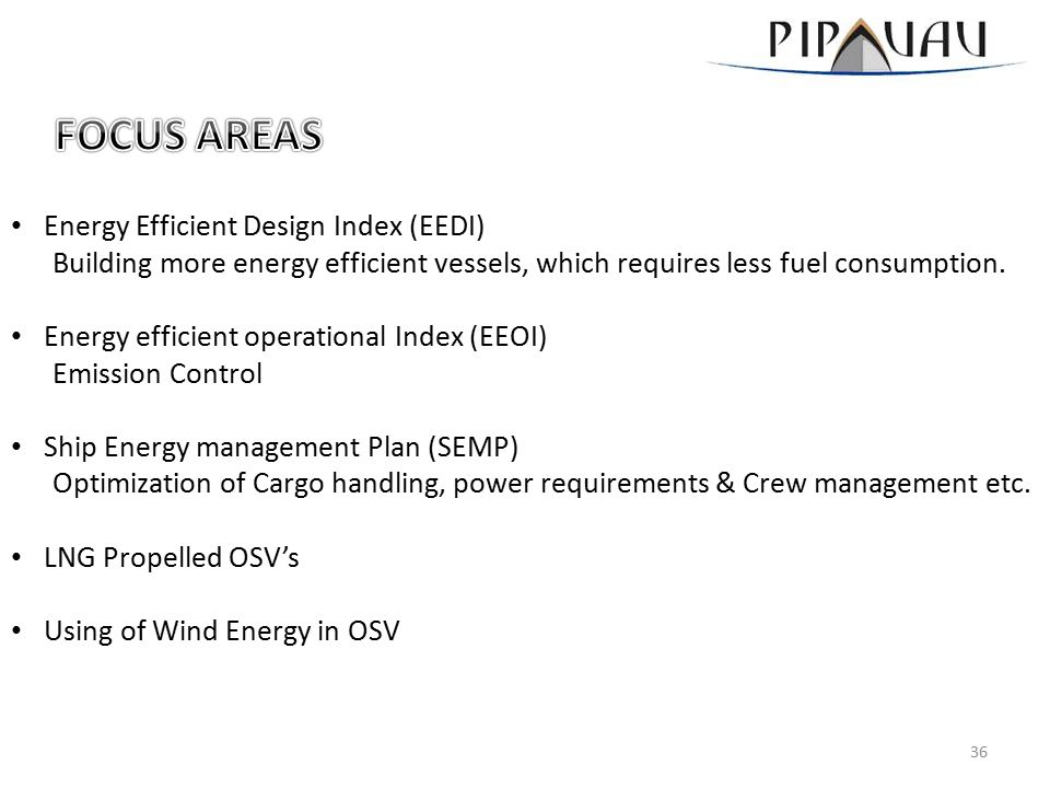 Energy Efficient Design Index (EEDI) Building more energy efficient vessels, which requires less fuel consumption.