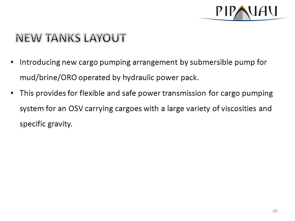 Introducing new cargo pumping arrangement by submersible pump for mud/brine/ORO operated by hydraulic power pack.