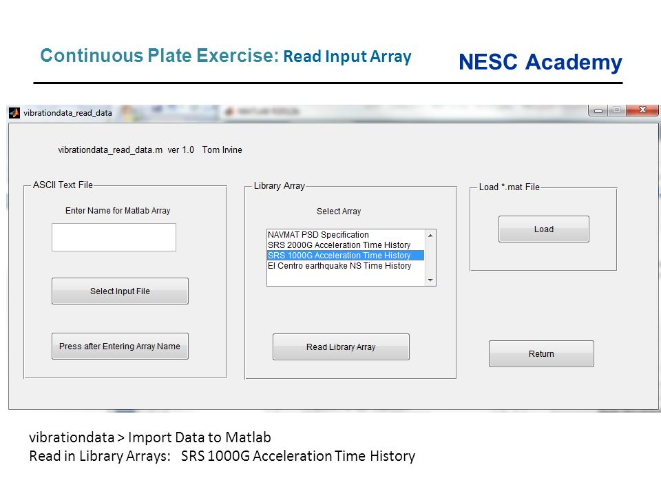 NESC Academy Continuous Plate Exercise: Read Input Array vibrationdata > Import Data to Matlab Read in Library Arrays: SRS 1000G Acceleration Time His