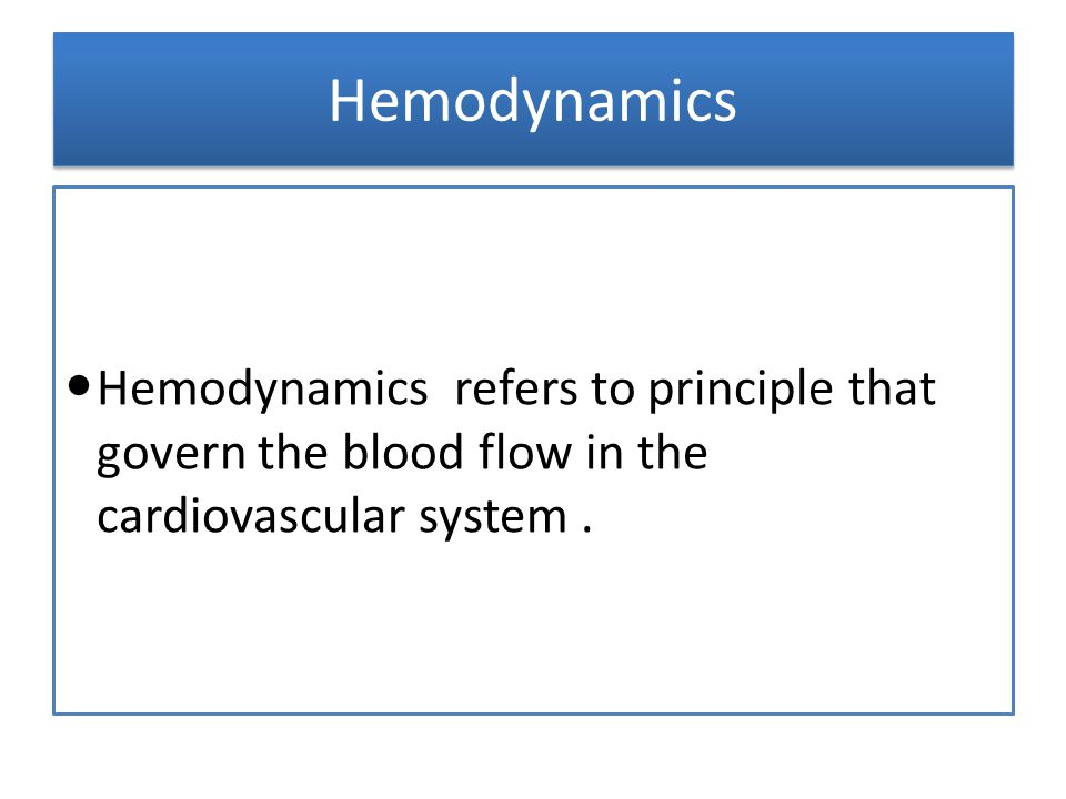 Hemodynamics Hemodynamics refers to principle that govern the blood flow in the cardiovascular system.