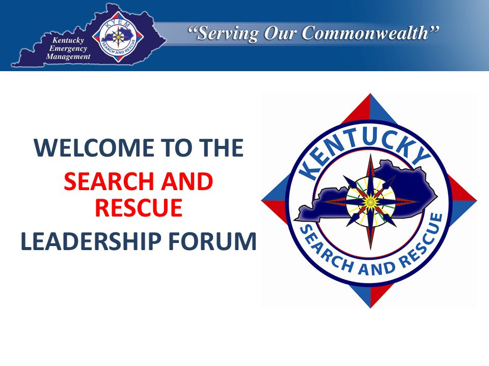 WELCOME TO THE SEARCH AND RESCUE LEADERSHIP FORUM