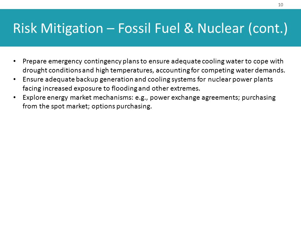 Risk Mitigation – Fossil Fuel & Nuclear (cont.) 10 Prepare emergency contingency plans to ensure adequate cooling water to cope with drought condition