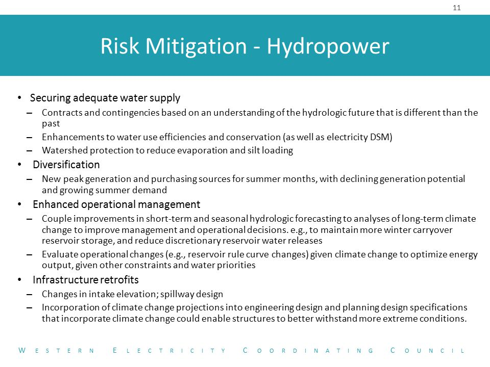 Risk Mitigation - Hydropower 11 W ESTERN E LECTRICITY C OORDINATING C OUNCIL Securing adequate water supply – Contracts and contingencies based on an
