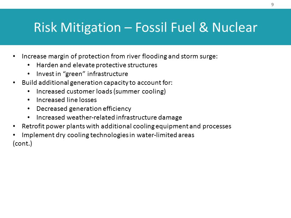 Risk Mitigation – Fossil Fuel & Nuclear 9 Increase margin of protection from river flooding and storm surge: Harden and elevate protective structures