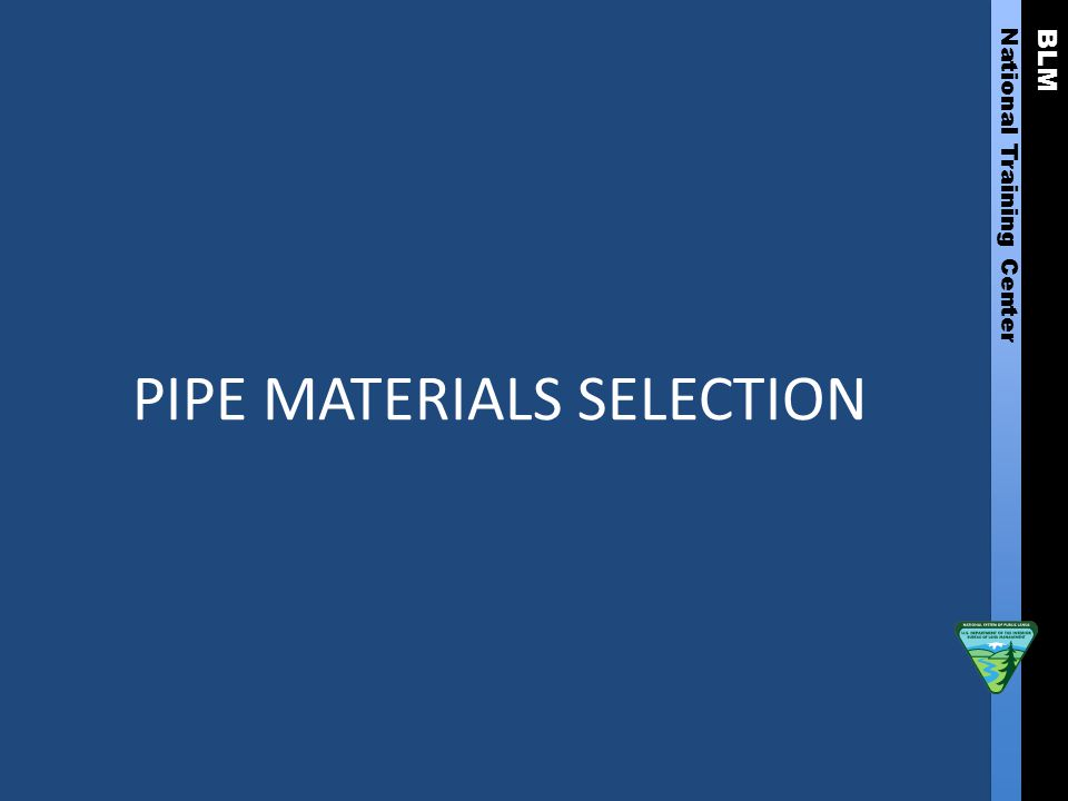 BLM National Training Center PIPE MATERIALS SELECTION