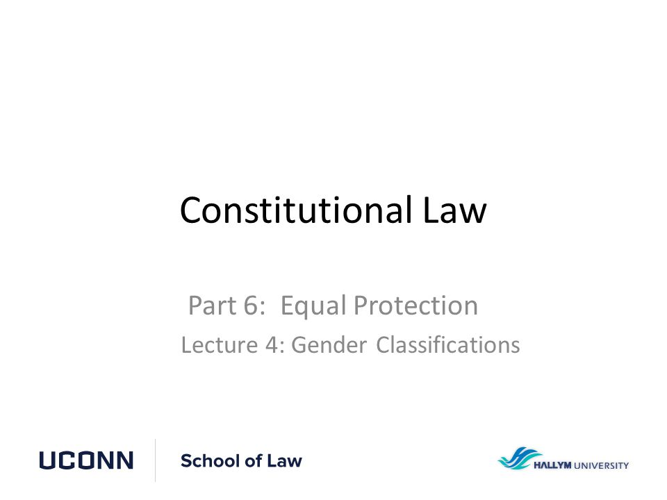 Constitutional Law Part 6: Equal Protection Lecture 4: Gender Classifications