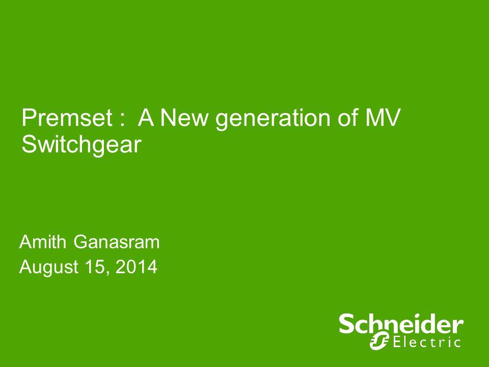 Premset : A New generation of MV Switchgear Amith Ganasram August 15, 2014