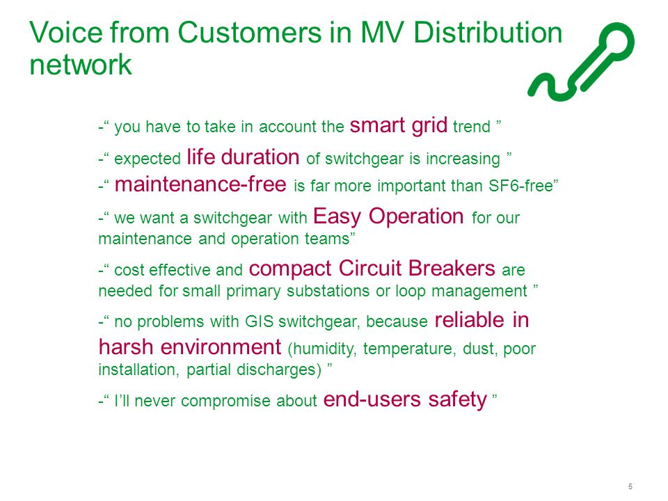 Schneider Electric 5 - Energy – Premset – Weili Ding - Sep 2013 Voice from Customers in MV Distribution network - you have to take in account the smart grid trend - expected life duration of switchgear is increasing - maintenance-free is far more important than SF6-free - we want a switchgear with Easy Operation for our maintenance and operation teams - cost effective and compact Circuit Breakers are needed for small primary substations or loop management - no problems with GIS switchgear, because reliable in harsh environment (humidity, temperature, dust, poor installation, partial discharges) - I'll never compromise about end-users safety