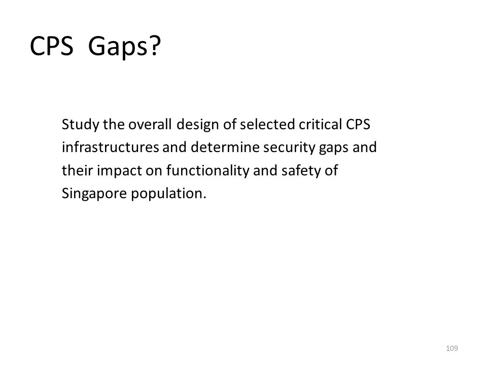 CPS Gaps? Study the overall design of selected critical CPS infrastructures and determine security gaps and their impact on functionality and safety o