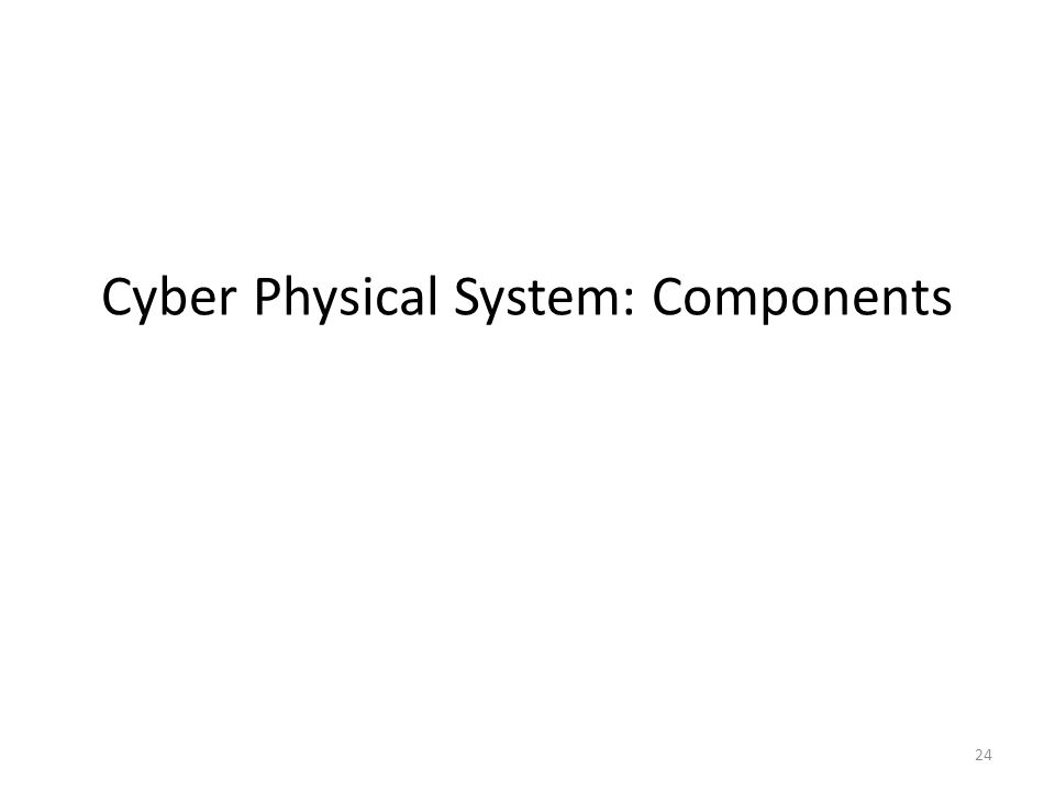 Cyber Physical System: Components 24