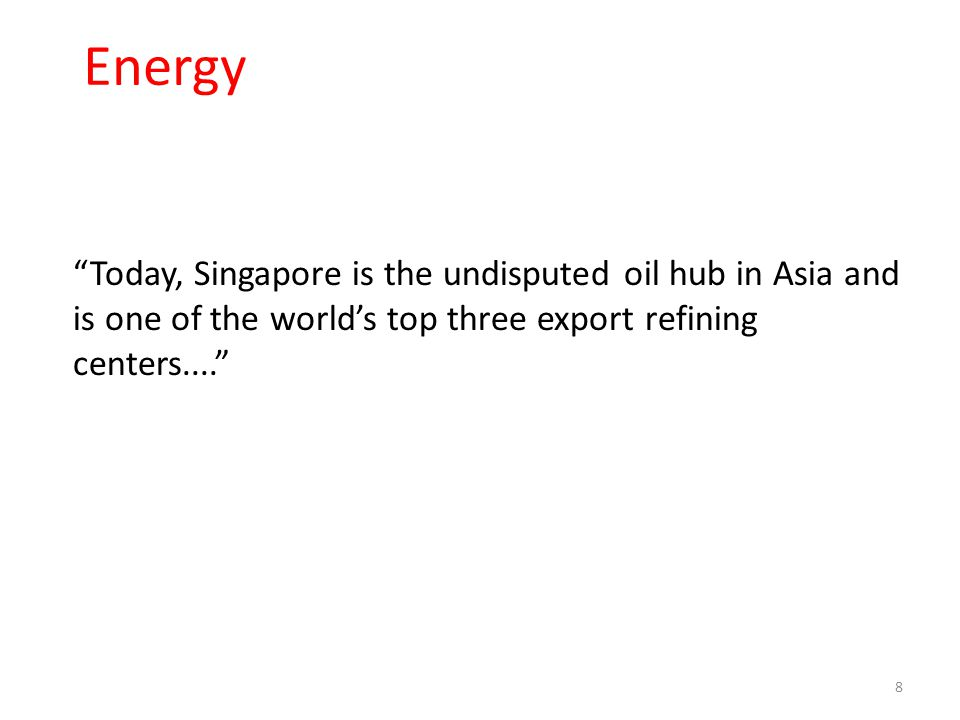 """Energy 8 """"Today, Singapore is the undisputed oil hub in Asia and is one of the world's top three export refining centers...."""""""