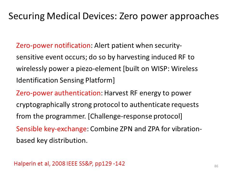 Securing Medical Devices: Zero power approaches 86 Halperin et al, 2008 IEEE SS&P, pp129 -142 Zero-power notification: Alert patient when security- se