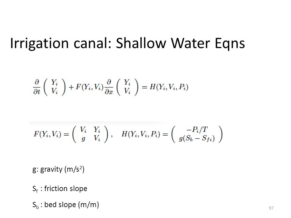 Irrigation canal: Shallow Water Eqns 97 g: gravity (m/s 2 ) S f : friction slope S b : bed slope (m/m)