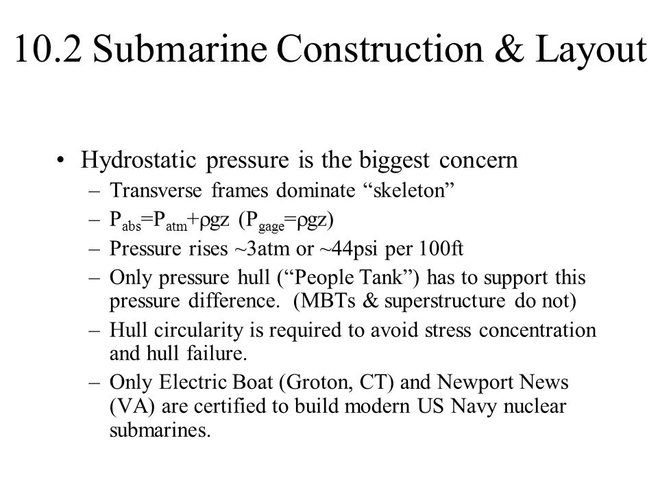 """10.2 Submarine Construction & Layout Hydrostatic pressure is the biggest concern –Transverse frames dominate """"skeleton"""" –P abs =P atm +  gz (P gage ="""