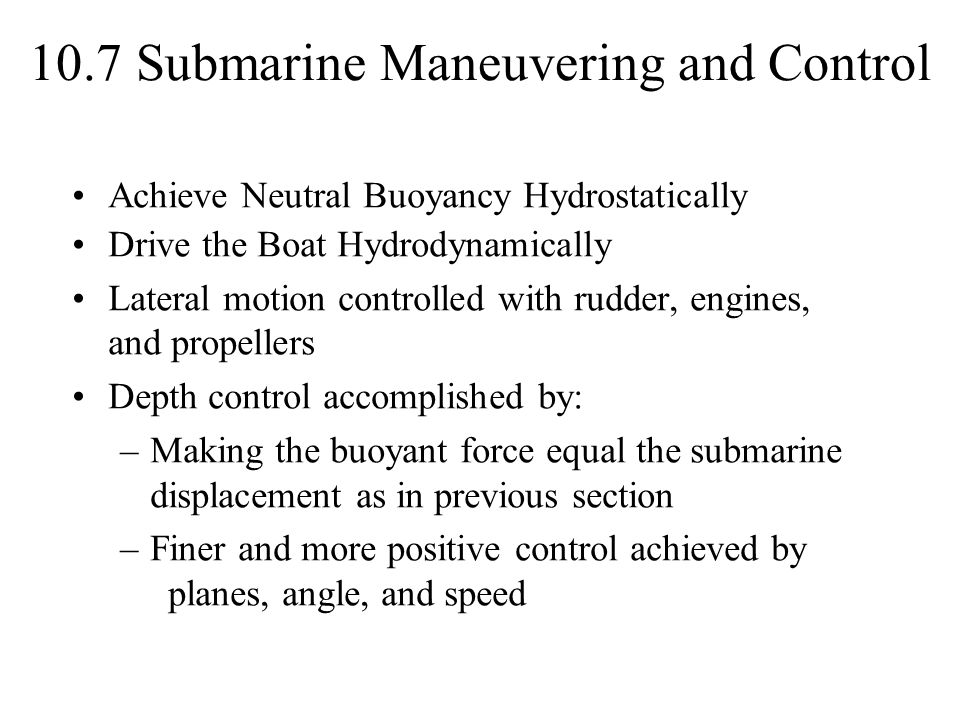 Achieve Neutral Buoyancy Hydrostatically Drive the Boat Hydrodynamically Lateral motion controlled with rudder, engines, and propellers Depth control