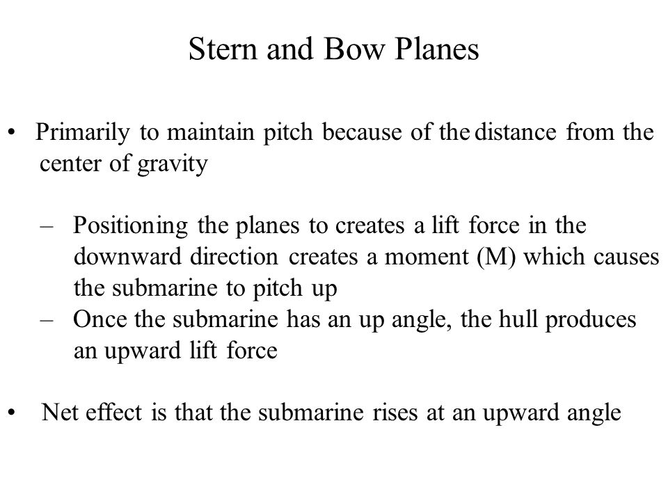 Stern and Bow Planes Primarily to maintain pitch because of thedistance from the center of gravity – Positioning the planes to creates a lift force in