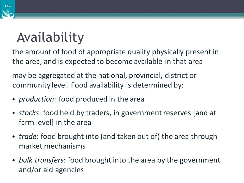 Availability the amount of food of appropriate quality physically present in the area, and is expected to become available in that area may be aggrega