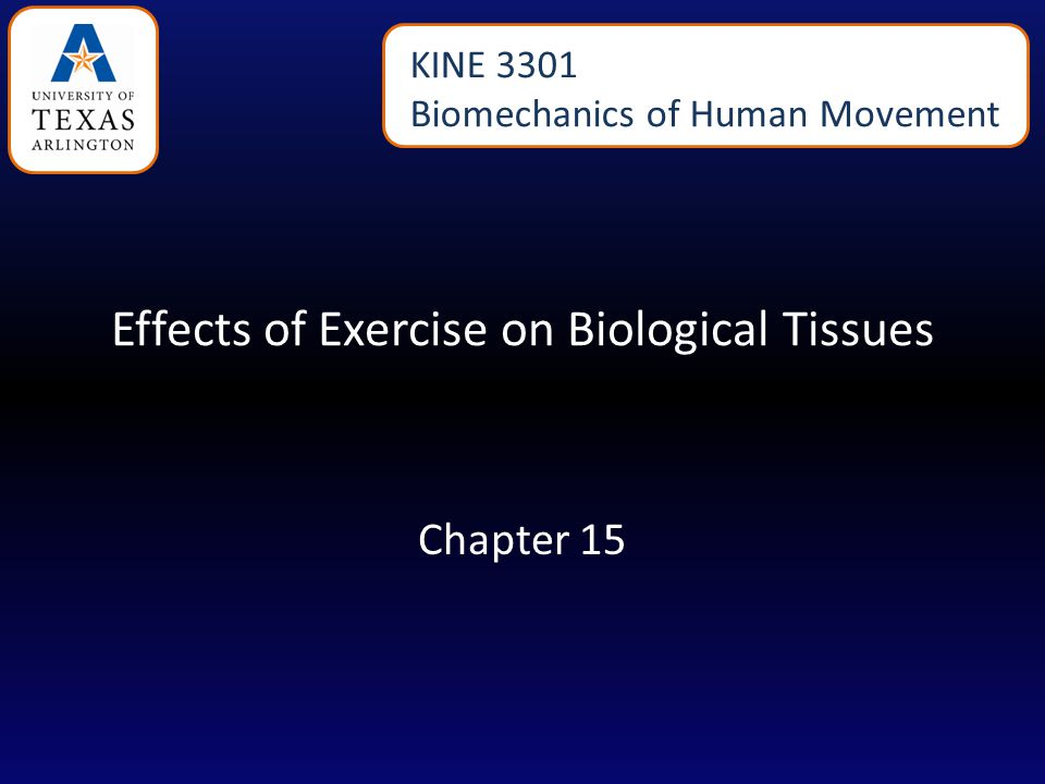 Effects of Exercise on Biological Tissues Chapter 15 KINE 3301 Biomechanics of Human Movement