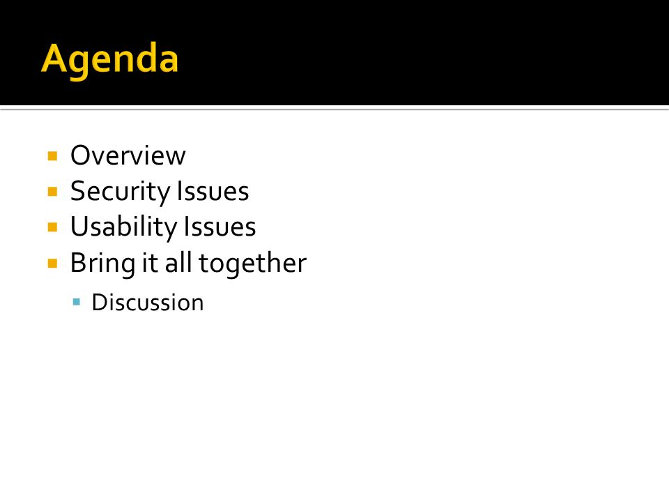  Overview  Security Issues  Usability Issues  Bring it all together  Discussion