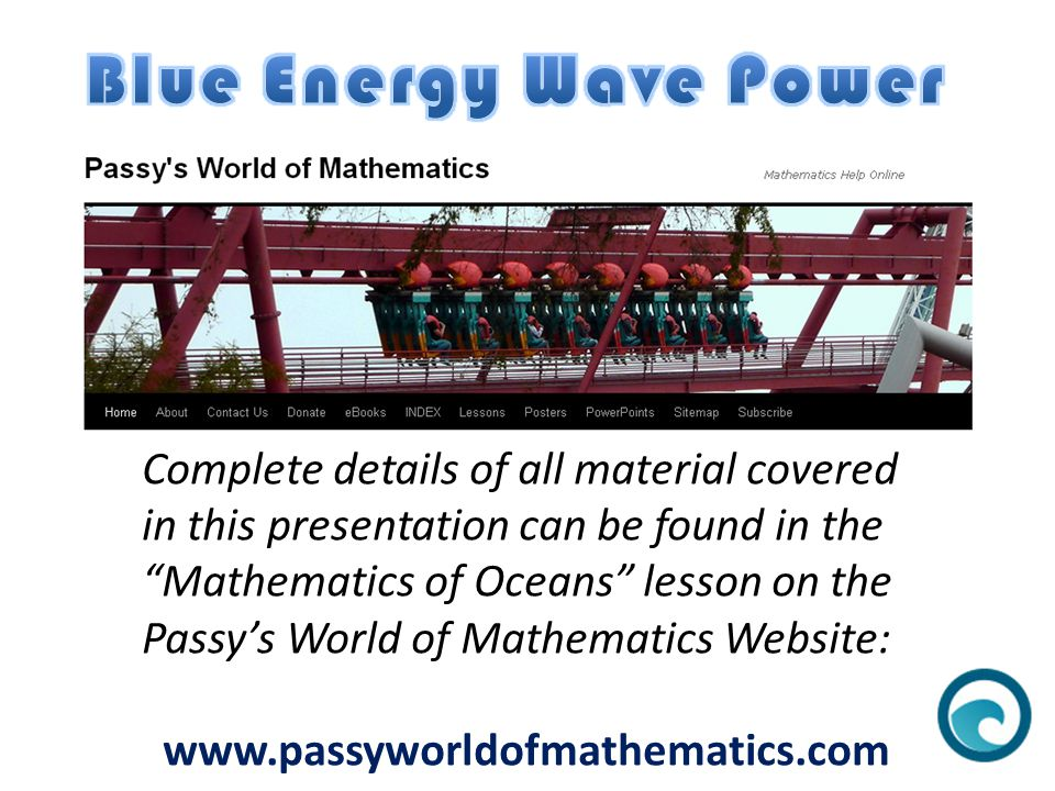 "Complete details of all material covered in this presentation can be found in the ""Mathematics of Oceans"" lesson on the Passy's World of Mathematics W"