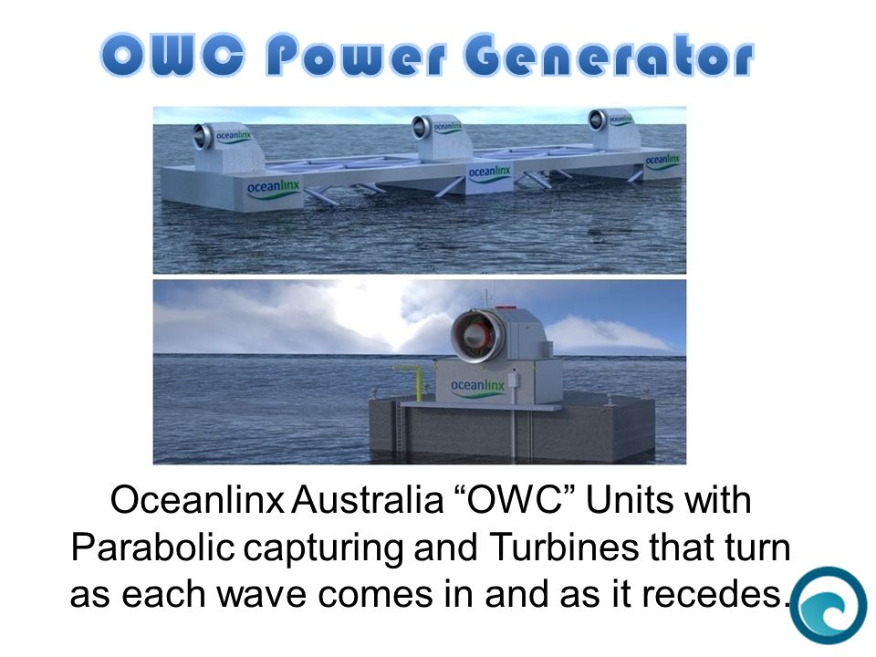 "Oceanlinx Australia ""OWC"" Units with Parabolic capturing and Turbines that turn as each wave comes in and as it recedes."