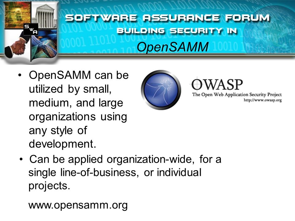 OpenSAMM OpenSAMM can be utilized by small, medium, and large organizations using any style of development.