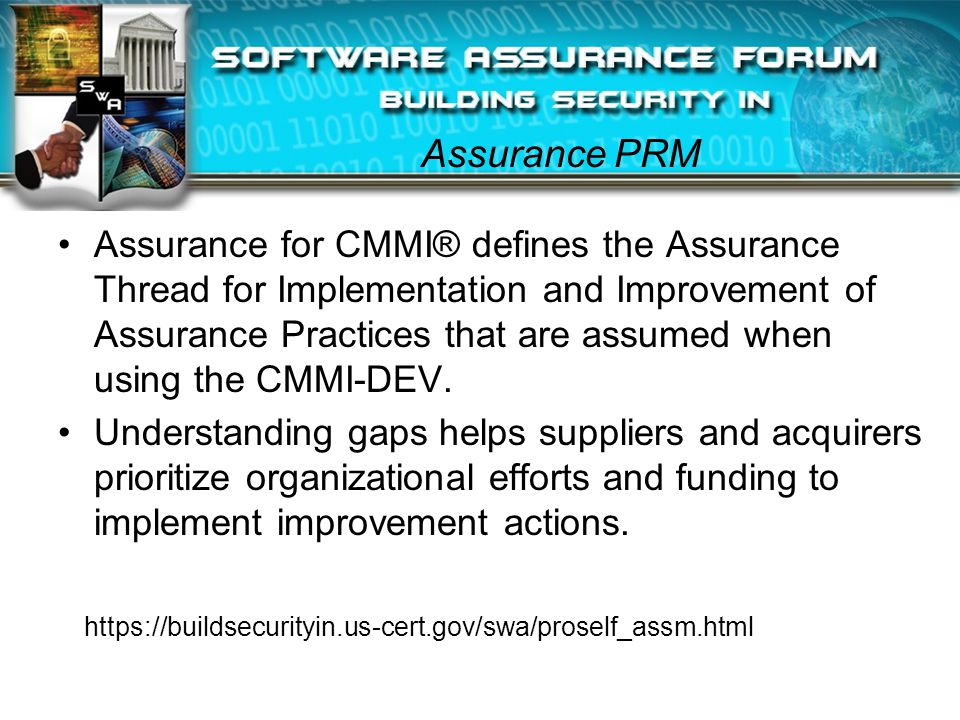 Assurance PRM Assurance for CMMI® defines the Assurance Thread for Implementation and Improvement of Assurance Practices that are assumed when using the CMMI-DEV.