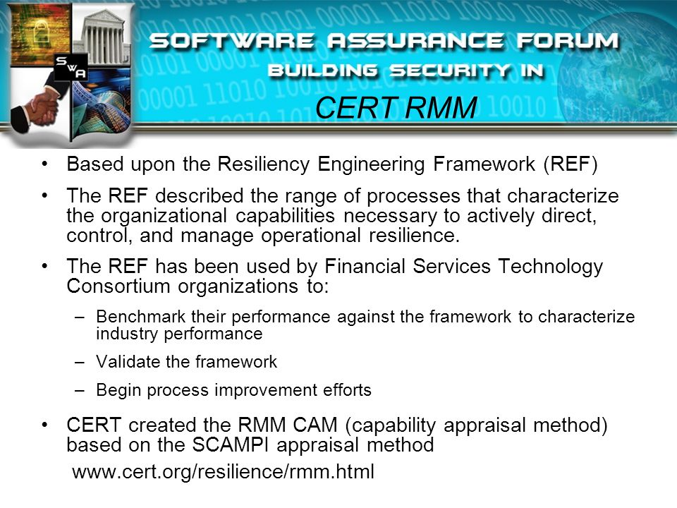 CERT RMM Based upon the Resiliency Engineering Framework (REF) The REF described the range of processes that characterize the organizational capabilit