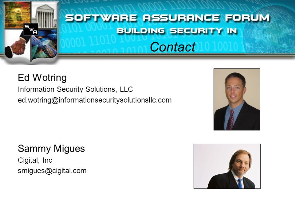 Contact Ed Wotring Information Security Solutions, LLC ed.wotring@informationsecuritysolutionsllc.com Sammy Migues Cigital, Inc smigues@cigital.com