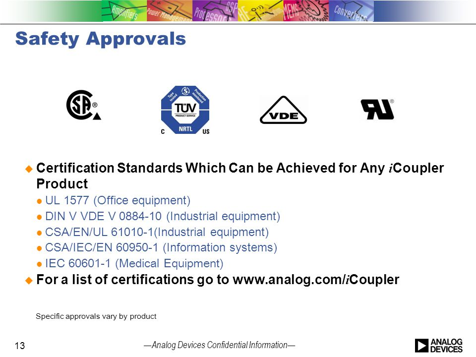 — Analog Devices Confidential Information — Safety Approvals  Certification Standards Which Can be Achieved for Any i Coupler Product UL 1577 (Office