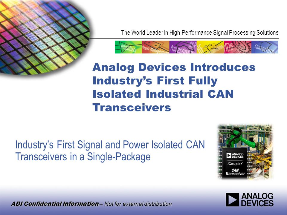 The World Leader in High Performance Signal Processing Solutions ADI Confidential Information – Not for external distribution Analog Devices Introduce