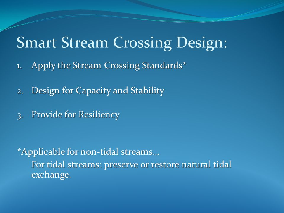 1. Apply the Stream Crossing Standards* 2. Design for Capacity and Stability 3.