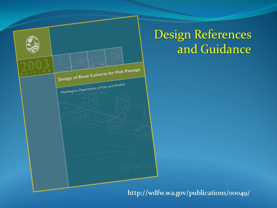Design References and Guidance http://wdfw.wa.gov/publications/00049/