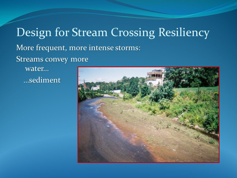 Requires analysis of Streambed material Streambed material Design for the Streambed