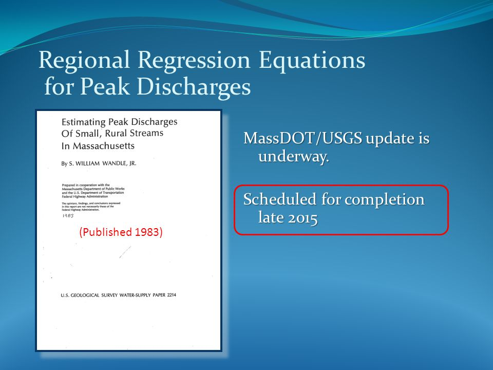 Regional Regression Equations for Peak Discharges MassDOT/USGS update is underway.