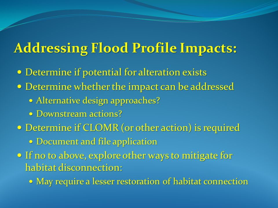 Addressing Flood Profile Impacts: Determine if potential for alteration exists Determine if potential for alteration exists Determine whether the impact can be addressed Determine whether the impact can be addressed Alternative design approaches.