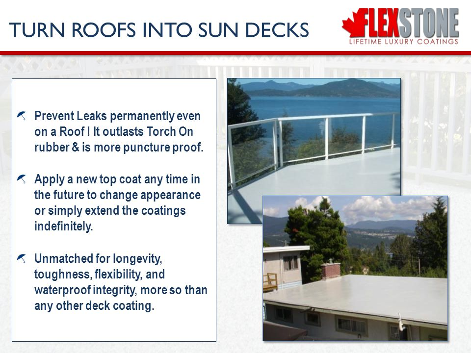Prevent Leaks permanently even on a Roof . It outlasts Torch On rubber & is more puncture proof.