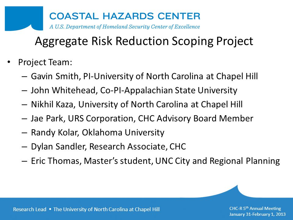Research Lead  The University of North Carolina at Chapel Hill CHC-R 5 th Annual Meeting January 31-February 1, 2013 Aggregate Risk Reduction Scoping