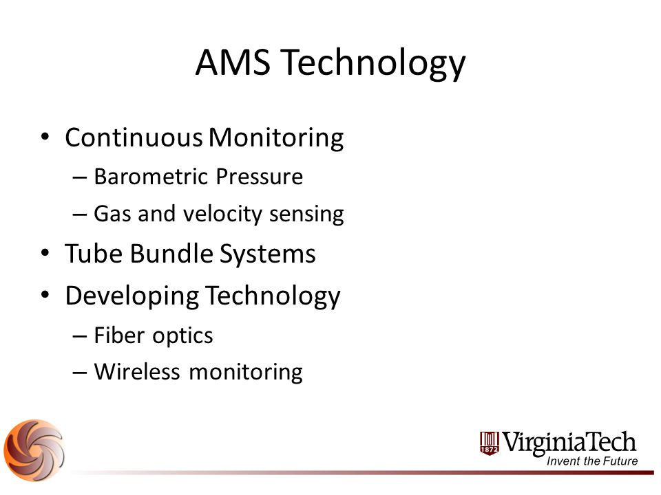 AMS Technology Continuous Monitoring – Barometric Pressure – Gas and velocity sensing Tube Bundle Systems Developing Technology – Fiber optics – Wireless monitoring