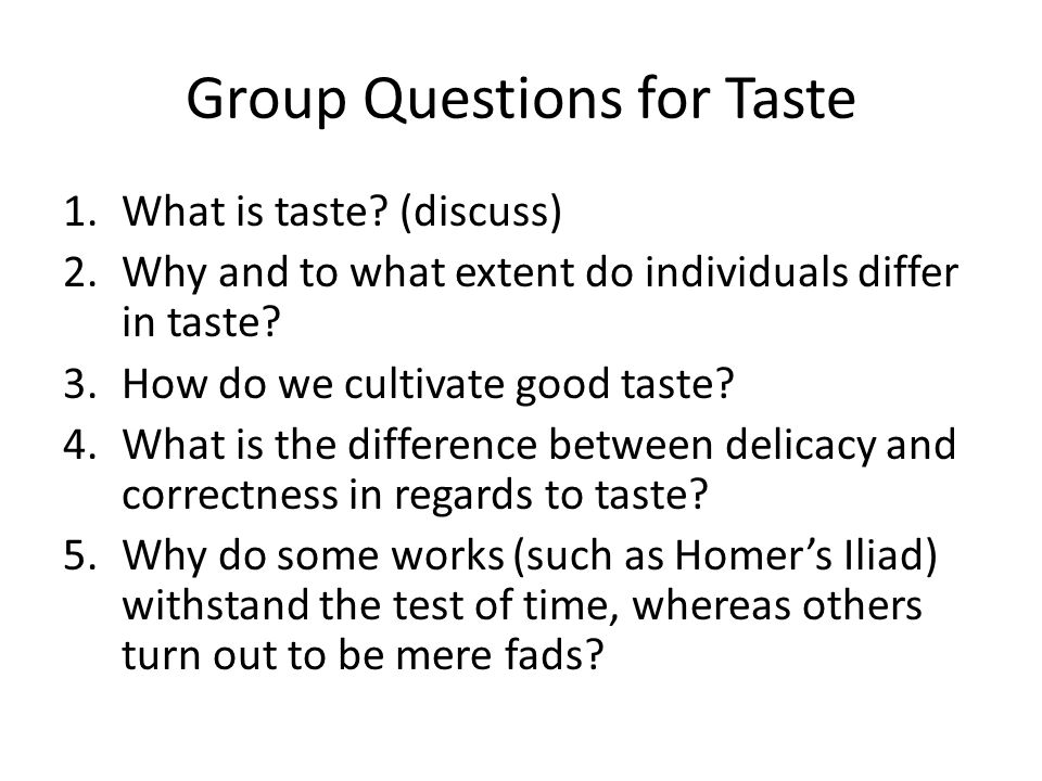Group Questions for Taste 1.What is taste.