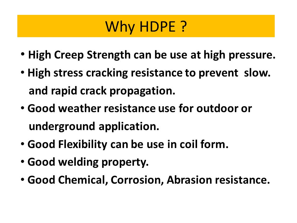 Why HDPE .High Creep Strength can be use at high pressure.