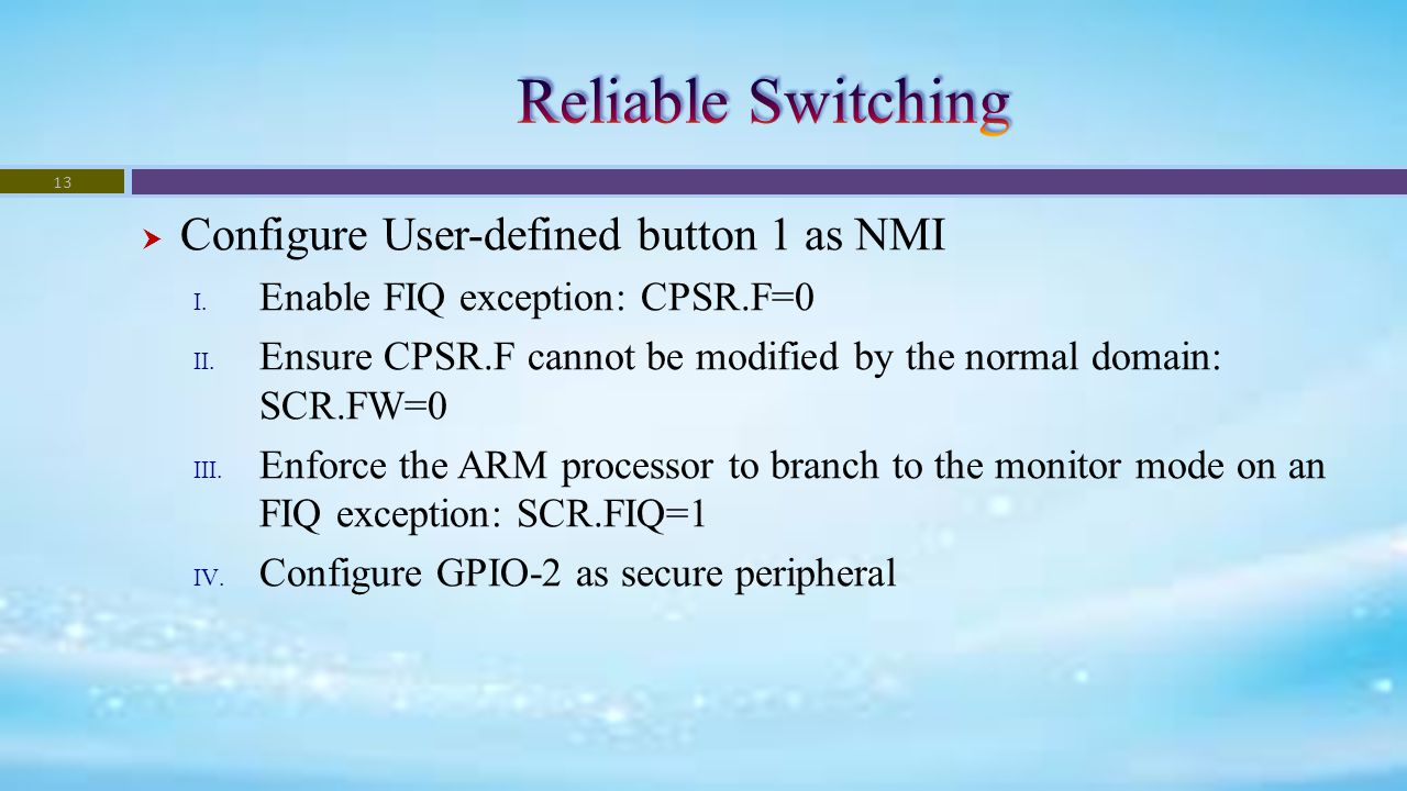  Configure User-defined button 1 as NMI I. Enable FIQ exception: CPSR.F=0 II. Ensure CPSR.F cannot be modified by the normal domain: SCR.FW=0 III. En