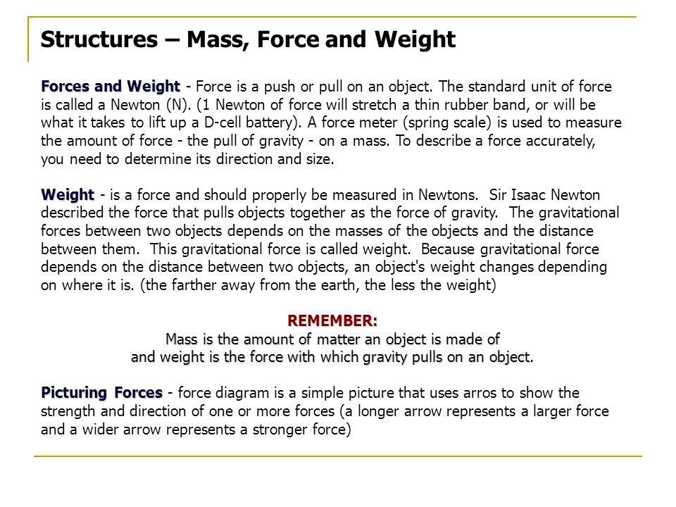 Structures – Mass, Force and Weight Forces and Weight - Weight Forces and Weight - Force is a push or pull on an object.