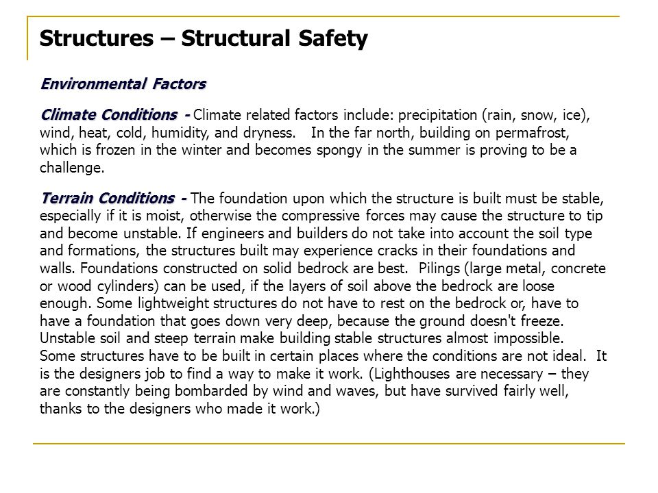 Structures – Structural Safety Environmental Factors Climate Conditions - Climate Conditions - Climate related factors include: precipitation (rain, snow, ice), wind, heat, cold, humidity, and dryness.