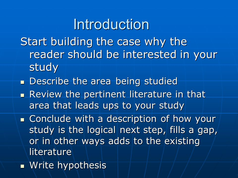 Introduction Start building the case why the reader should be interested in your study Describe the areabeing studied Describe the areabeing studied R