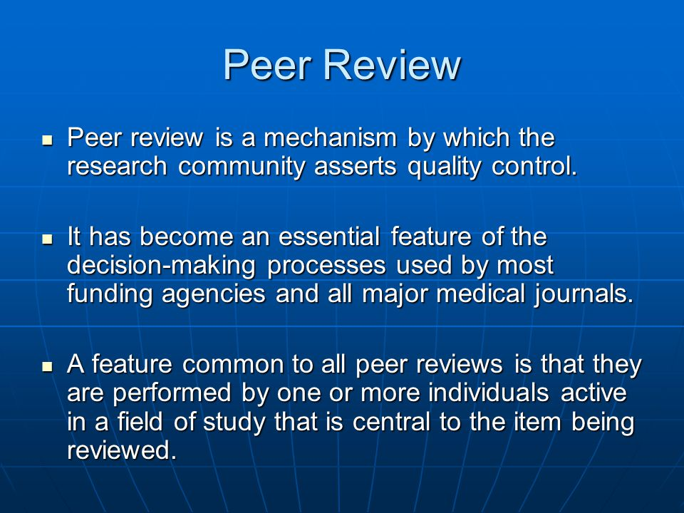 Peer Review Peer review is a mechanism by which the research community asserts quality control. Peer review is a mechanism by which the research commu