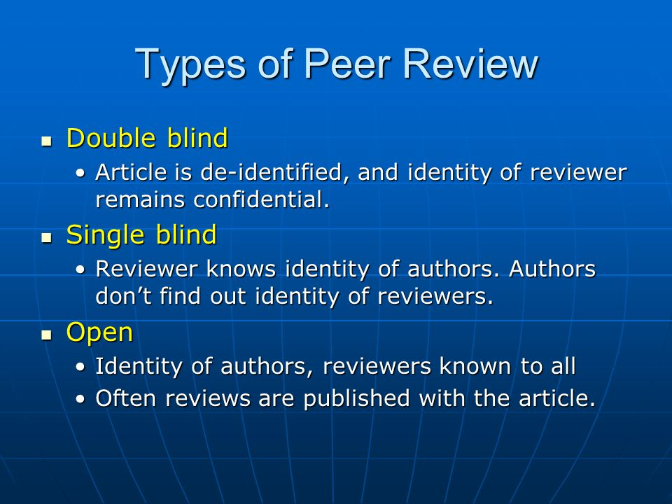 Types of Peer Review Double blind Double blind Article is de-identified, and identity of reviewer remains confidential.Article is de-identified, and i