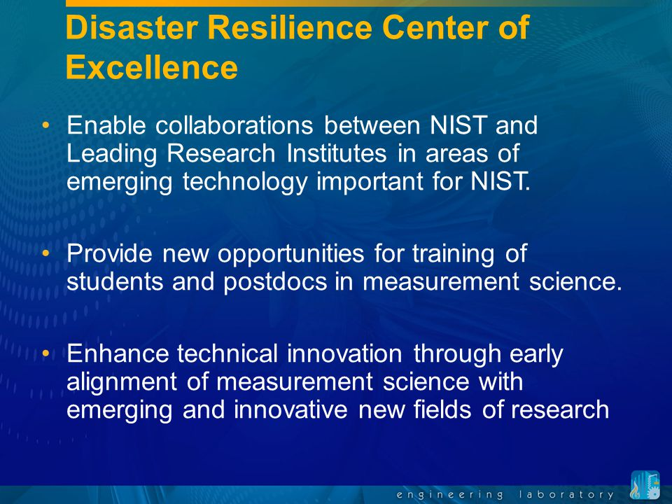 Disaster Resilience Center of Excellence Enable collaborations between NIST and Leading Research Institutes in areas of emerging technology important