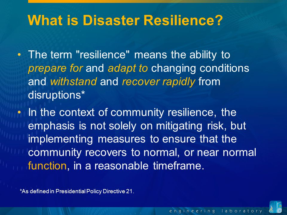 Community Resilience R&D Community Resilience Assessment Develop first-generation tools to assess resilience at the community scale.