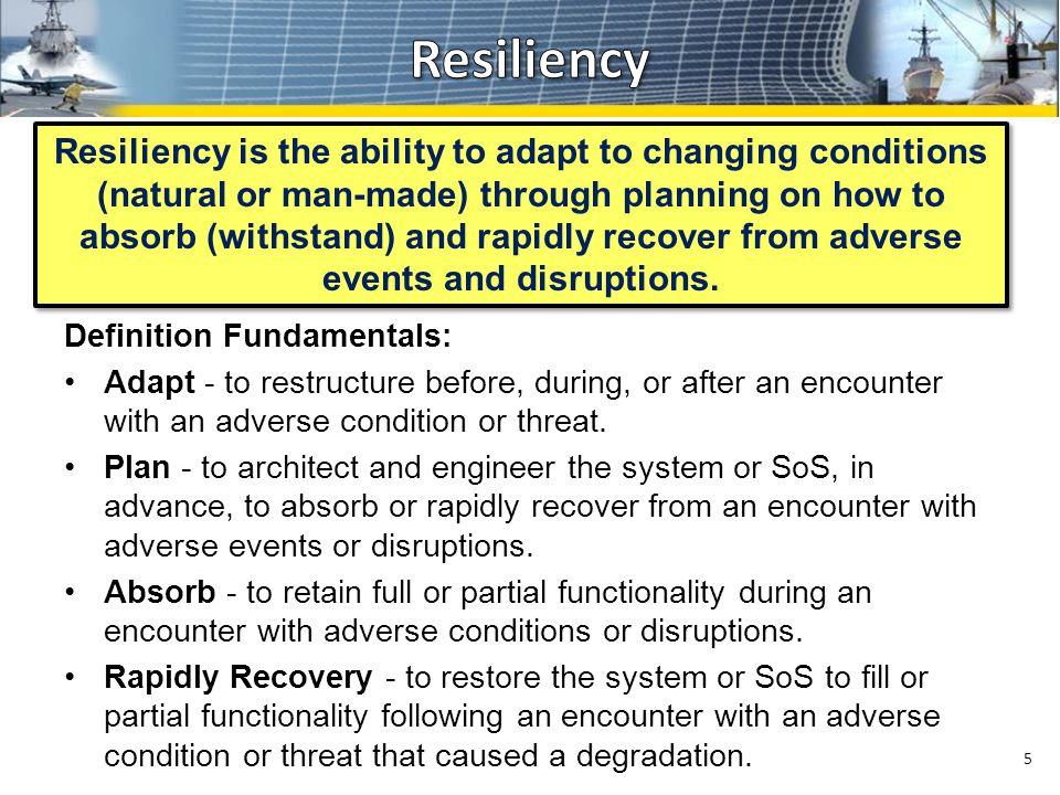 Definition Fundamentals: Adapt - to restructure before, during, or after an encounter with an adverse condition or threat.